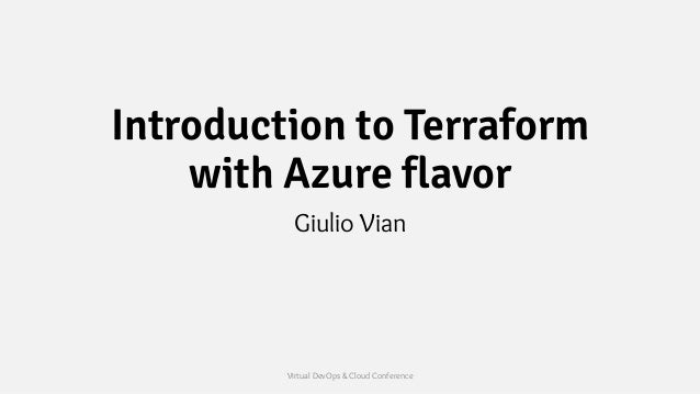 Introduction to Terraform with Azure flavor Giulio Vian Virtual DevOps & Cloud Conference