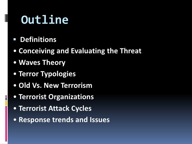 terrorism essay outline P3: outline the terrorism methods used by key terrorist organisations terrorism is an act that threatens or carries out violence with the intention to disrupt, kill.