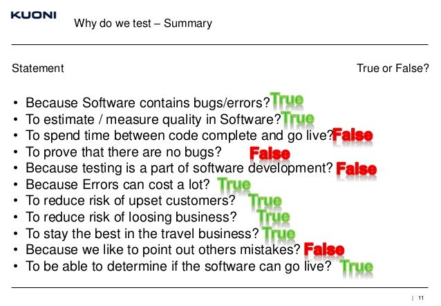 Why do we test – Summary  Statement  • • • • • • • • • • •  True or False?  Because Software contains bugs/errors? To esti...