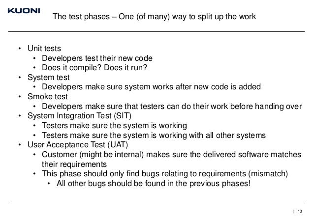 The test phases – One (of many) way to split up the work  • Unit tests • Developers test their new code • Does it compile?...