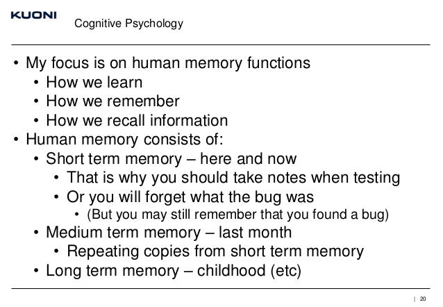 Cognitive Psychology  • My focus is on human memory functions • How we learn • How we remember • How we recall information...