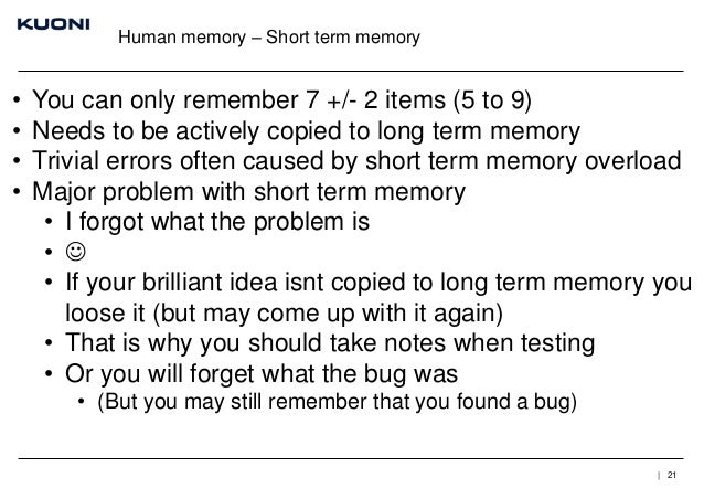 Human memory – Short term memory  • • • •  You can only remember 7 +/- 2 items (5 to 9) Needs to be actively copied to lon...