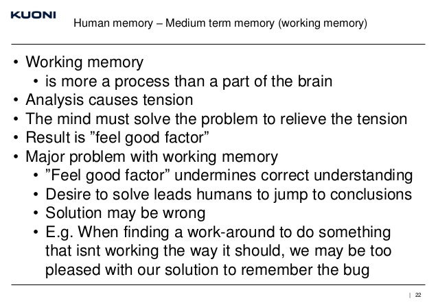 Human memory – Medium term memory (working memory)  • Working memory • is more a process than a part of the brain • Analys...