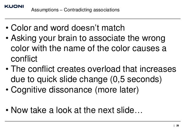 Assumptions – Contradicting associations  • Color and word doesn't match • Asking your brain to associate the wrong color ...