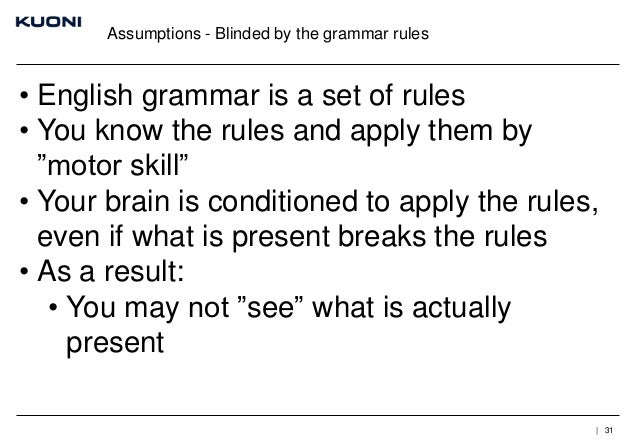 """Assumptions - Blinded by the grammar rules  • English grammar is a set of rules • You know the rules and apply them by """"mo..."""