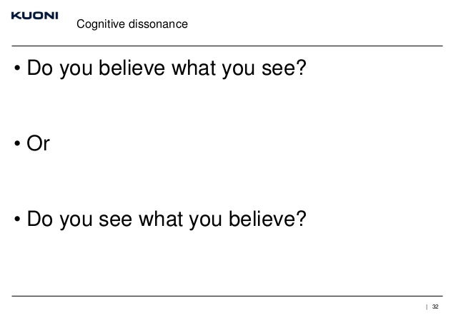 Cognitive dissonance  • Do you believe what you see? • Or • Do you see what you believe?  | 32