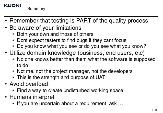 Summary  • Remember that testing is PART of the quality process • Be aware of your limitations • Both your own and those o...