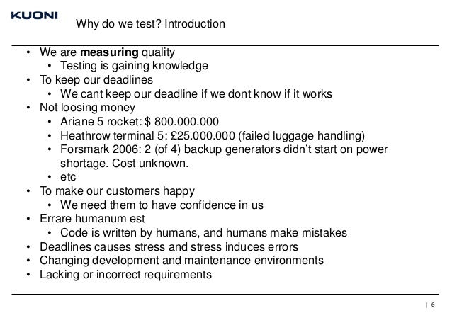 Why do we test? Introduction  • We are measuring quality • Testing is gaining knowledge • To keep our deadlines • We cant ...