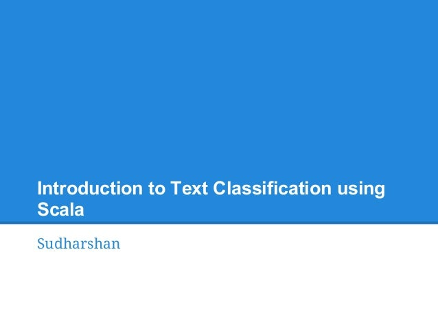 Introduction to Text Classification using Scala Sudharshan
