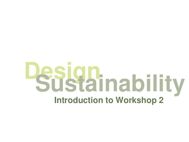 Design Sustainability  Introduction to Workshop 2