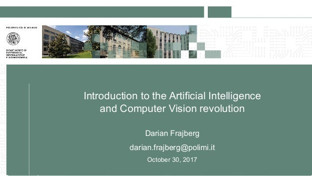 Introduction to the Artificial Intelligence and Computer Vision revolution Darian Frajberg darian.frajberg@polimi.it Octob...