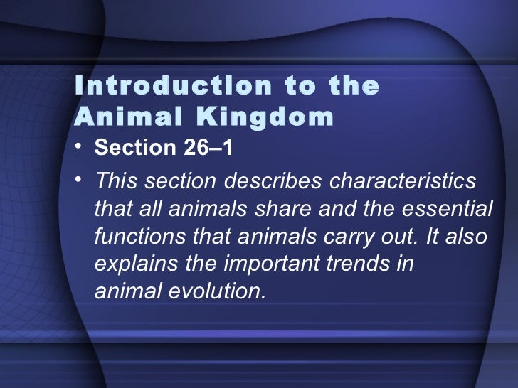 Introduction to theAnimal Kingdom• Section 26–1• This section describes characteristics  that all animals share and the es...