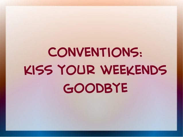 Conventions:  Kiss your weekends  goodbye