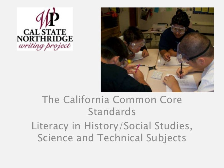 The California Common Core             StandardsLiteracy in History/Social Studies, Science and Technical Subjects