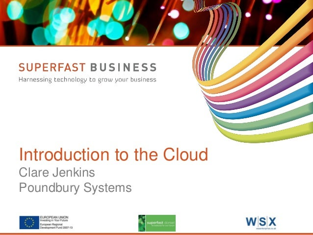Introduction to the Cloud Clare Jenkins Poundbury Systems