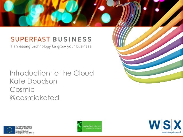 Introduction to the Cloud Kate Doodson Cosmic @cosmickated  Serco Internal