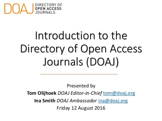Introduction to the Directory of Open Access Journals (DOAJ) Presented by Tom Olijhoek DOAJ Editor-in-Chief tom@doaj.org I...