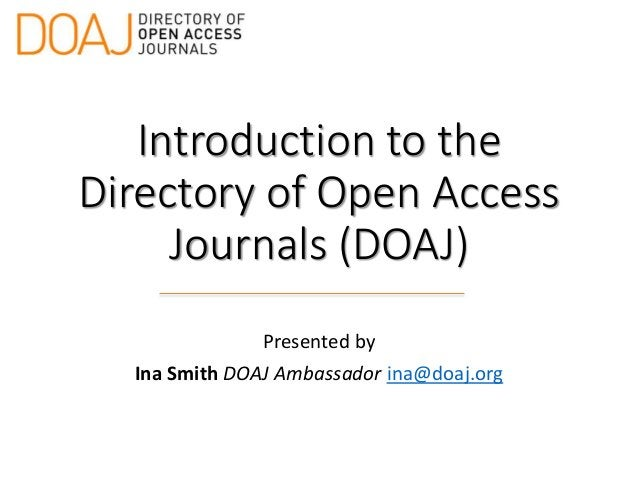 Introduction to the Directory of Open Access Journals (DOAJ) Presented by Ina Smith DOAJ Ambassador ina@doaj.org