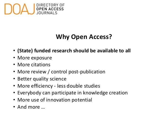Why Open Access? • (State) funded research should be available to all • More exposure • More citations • More review / con...