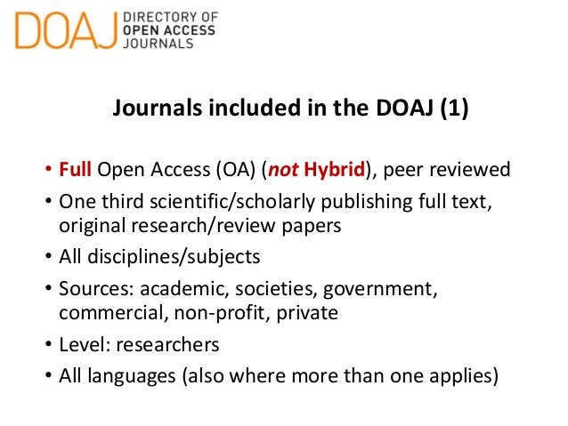 Journals included in the DOAJ (1) • Full Open Access (OA) (not Hybrid), peer reviewed • One third scientific/scholarly pub...