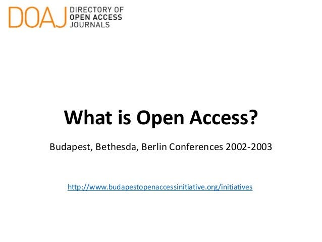 What is Open Access? Budapest, Bethesda, Berlin Conferences 2002-2003 http://www.budapestopenaccessinitiative.org/initiati...
