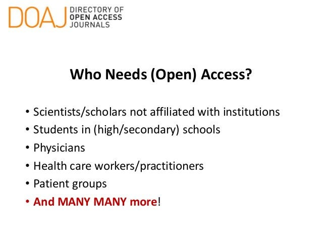 Who Needs (Open) Access? • Scientists/scholars not affiliated with institutions • Students in (high/secondary) schools • P...