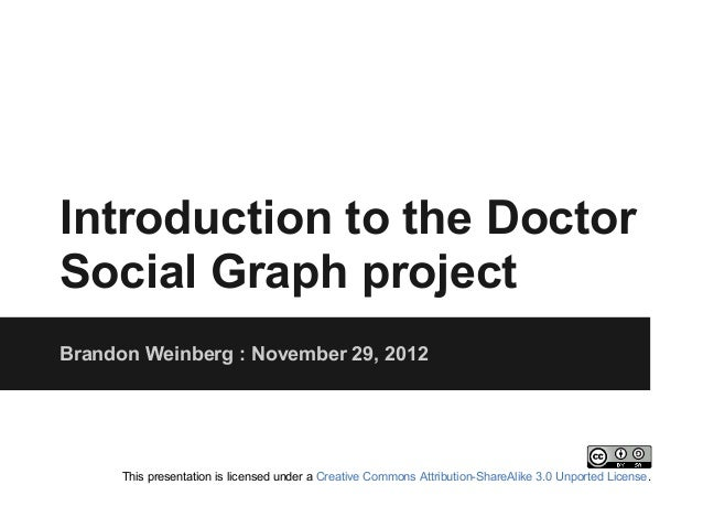 Introduction to the DoctorSocial Graph projectBrandon Weinberg : November 29, 2012      This presentation is licensed unde...