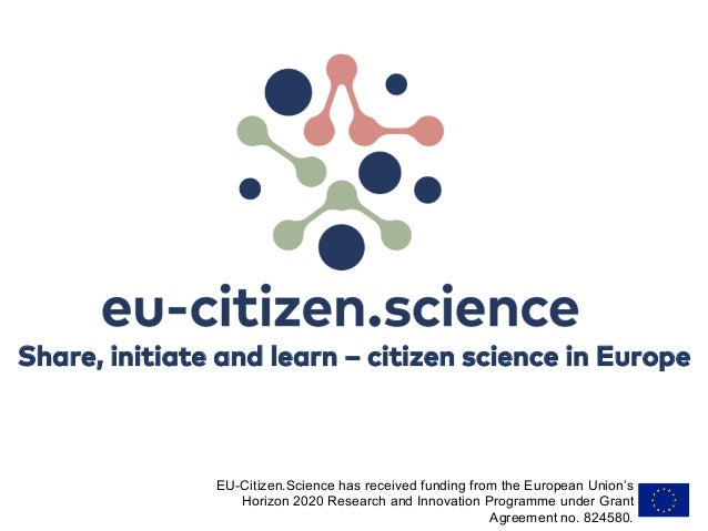 Share, initiate and learn – citizen science in Europe EU-Citizen.Science has received funding from the European Union's Ho...