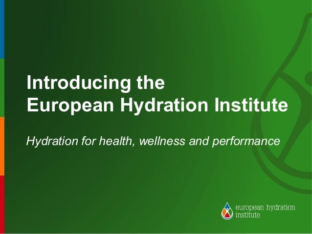 Introducing theEuropean Hydration InstituteHydration for health, wellness and performance