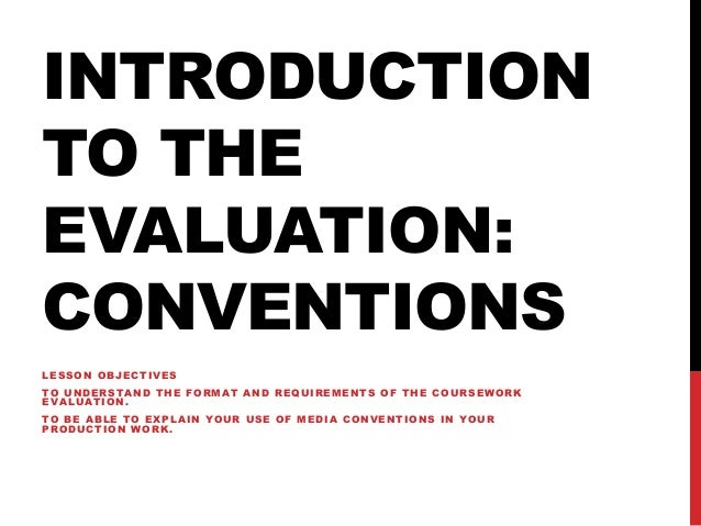 INTRODUCTIONTO THEEVALUATION:CONVENTIONSLESSON OBJECTIVESTO UNDERSTAND THE FORMAT AND REQUIREMENTS OF THE COURSEWORKEVALUA...