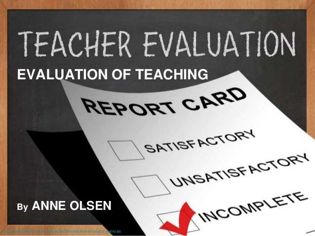 EVALUATION OF TEACHINGBy ANNE OLSENhttp://therealsingapore.com/sites/default/files/field/image/teacher-evaluation-feature....