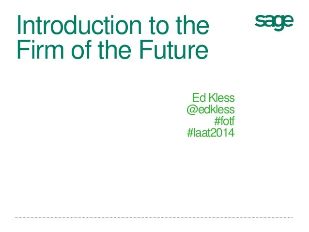 Introduction to the Firm of the Future Ed Kless @edkless #fotf #laat2014