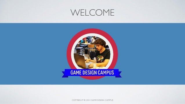 COPYRIGHT © 2014 GAME DESIGN CAMPUS WELCOME