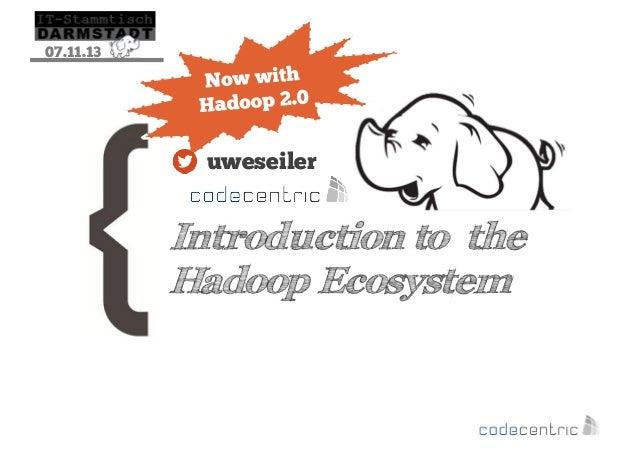 07.11.13  uweseiler  Introduction to the Hadoop Ecosystem