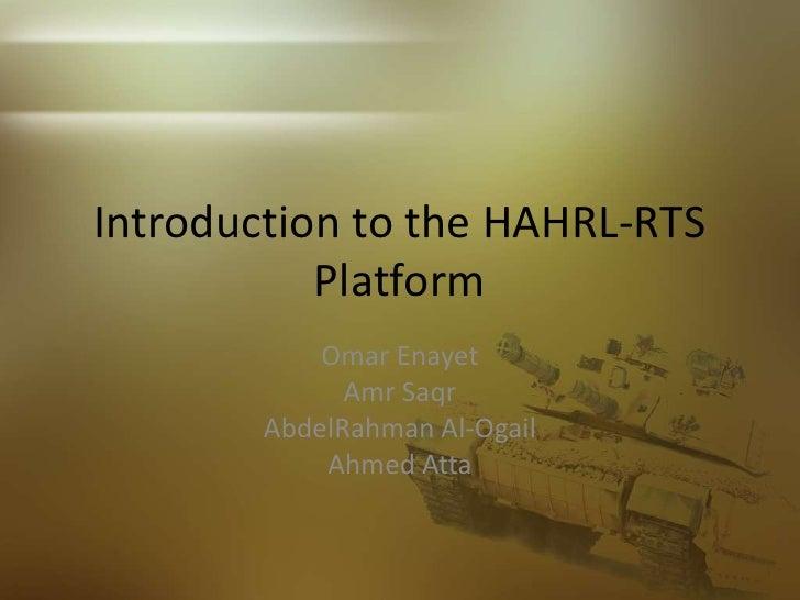 Introduction to the HAHRL-RTS Platform<br />Omar Enayet<br />Amr Saqr<br />AbdelRahman Al-Ogail<br />Ahmed Atta<br />