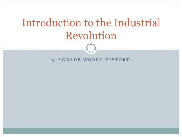 Introduction to the Industrial         Revolution      9 TH G R A D E W O R L D H I S T O R Y