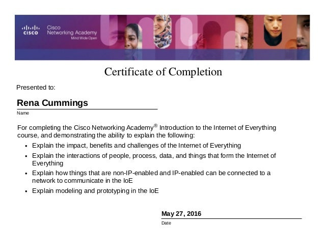 CertificateofCompletion May 27, 2016 Date For completing the Cisco Networking Academy® Introduction to the Internet of E...
