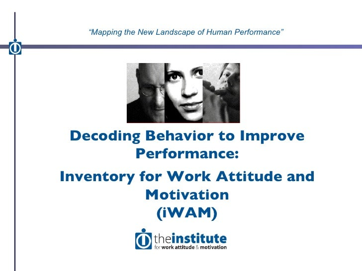 """Decoding Behavior to Improve Performance: Inventory for Work Attitude and Motivation (iWAM) """" Mapping the New Landscape of..."""