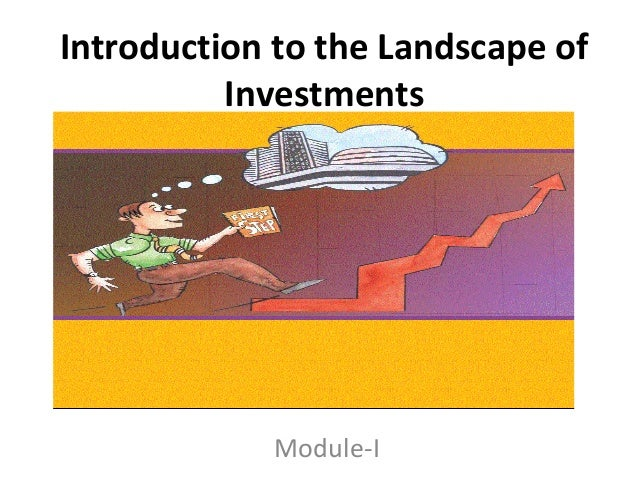 Introduction to the Landscape of          Investments            Module-I
