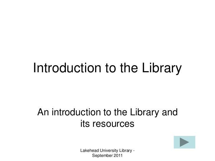 Introduction to the LibraryAn introduction to the Library and          its resources          Lakehead University Library ...