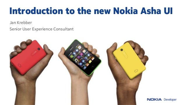 Introduction to the new Nokia Asha UI Jan Krebber Senior User Experience Consultant