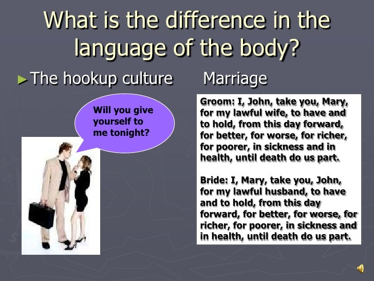 What is the difference in the     language of the body?► The   hookup culture     Marriage                           Groom...