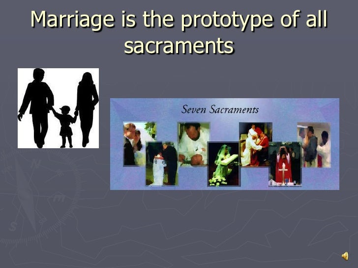 Marriage is the prototype of all          sacraments