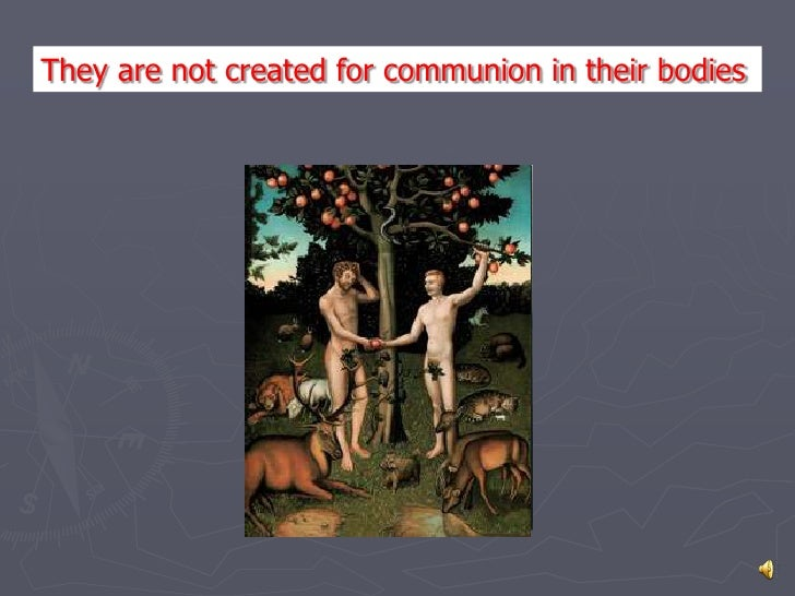 They are not created Communion in their bodies.         created for for communion in their bodies