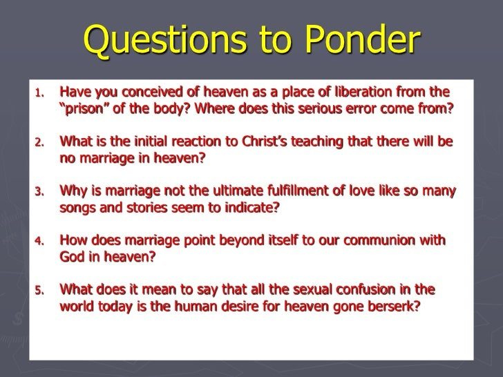 """Questions to Ponder<br />Have you conceived of heaven as a place of liberation from the """"prison"""" of the body? Where does t..."""