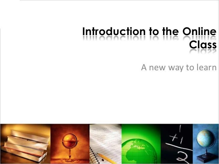 Introduction to the Online Class<br />A new way to learn<br />