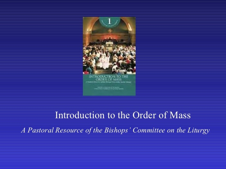 <ul><ul><ul><ul><ul><li>Introduction to the Order of Mass </li></ul></ul></ul></ul></ul><ul><ul><li>A Pastoral Resource of...