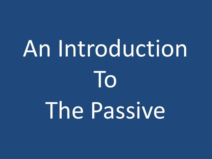 An Introduction       To  The Passive