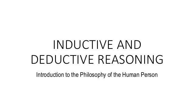 INDUCTIVE AND DEDUCTIVE REASONING Introduction to the Philosophy of the Human Person