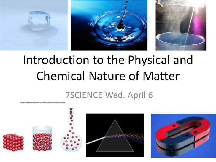 Introduction to the Physical and Chemical Nature of Matter<br />7SCIENCE Wed. April 6<br />